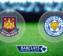 Prediksi Skor West Ham United vs Leicester City 25 November 2017