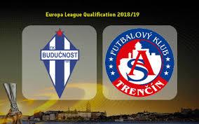 Prediksi Buducnost vs Trencin 13 Juli 2018